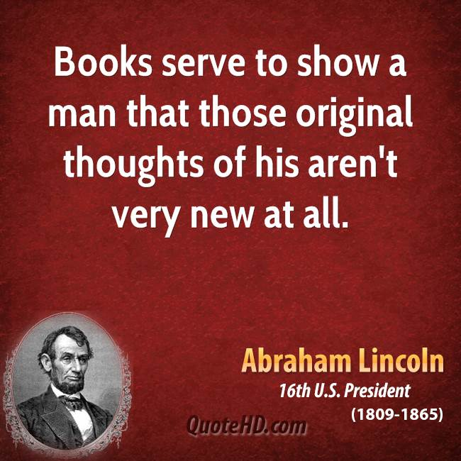 Books serve to show a man that those original thoughts of his aren't very new at all.