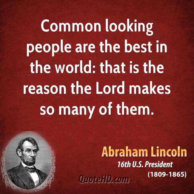 Common looking people are the best in the world: that is the reason the Lord makes so many of them.