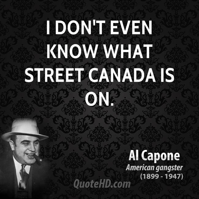 I don't even know what street Canada is on.