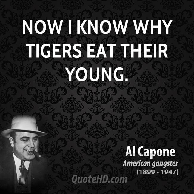 Now I know why tigers eat their young.