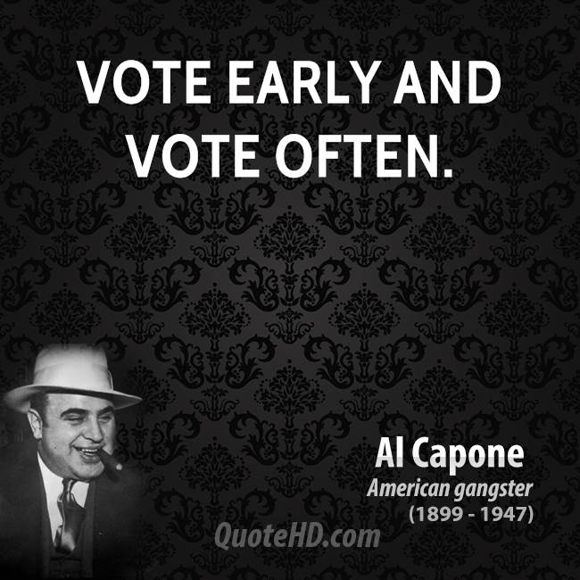 Vote early and vote often.