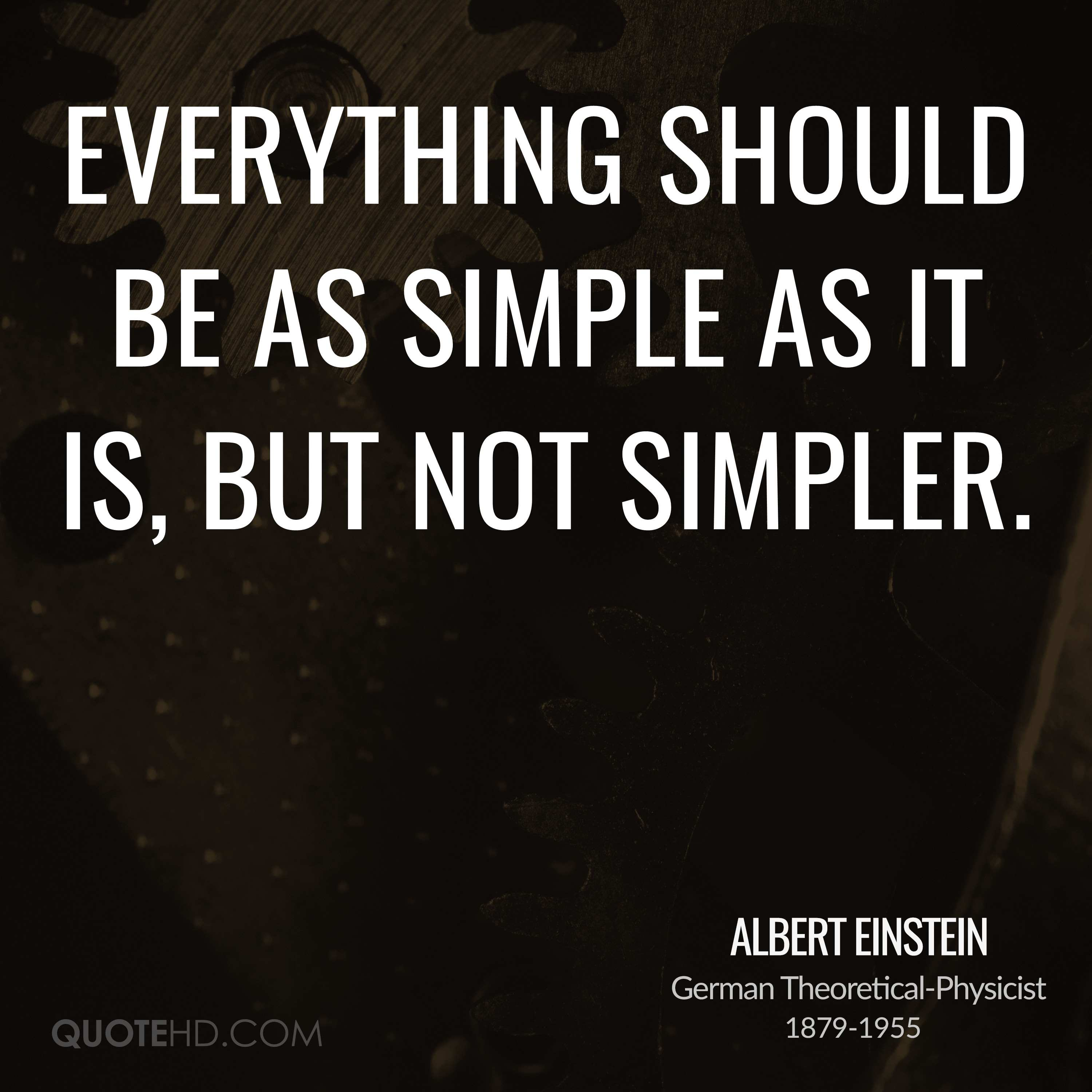 Everything should be as simple as it is, but not simpler.