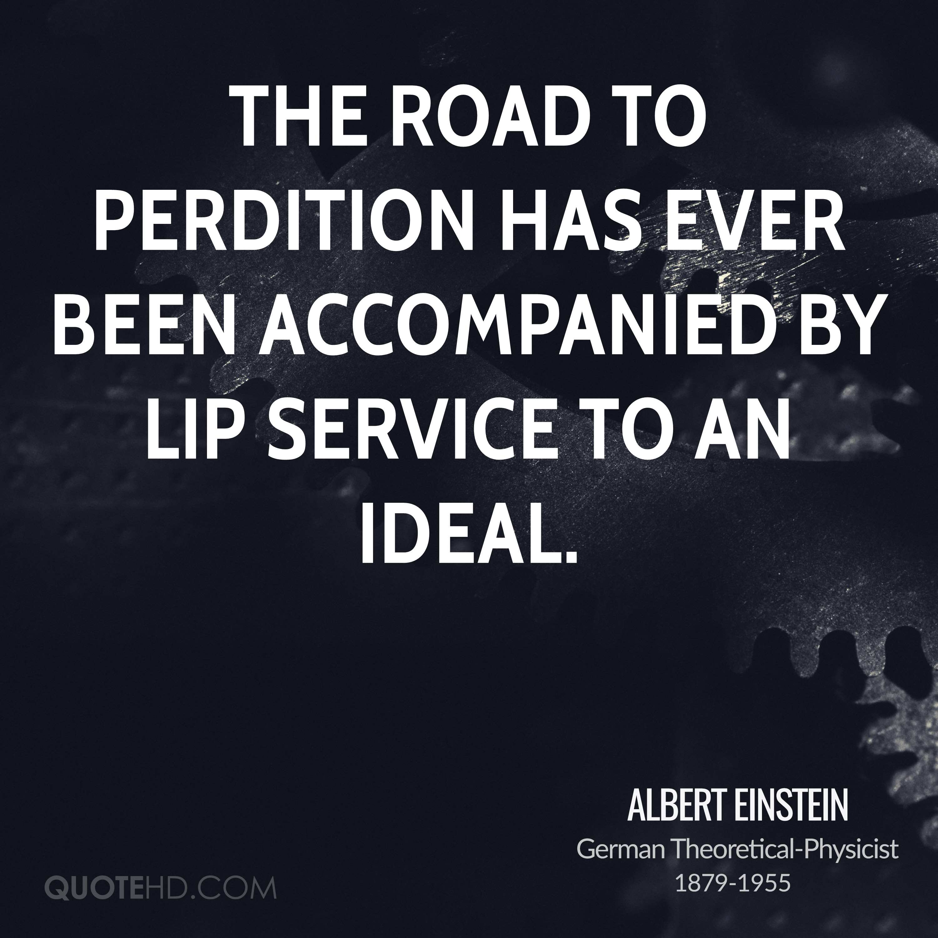 The road to perdition has ever been accompanied by lip service to an ideal.
