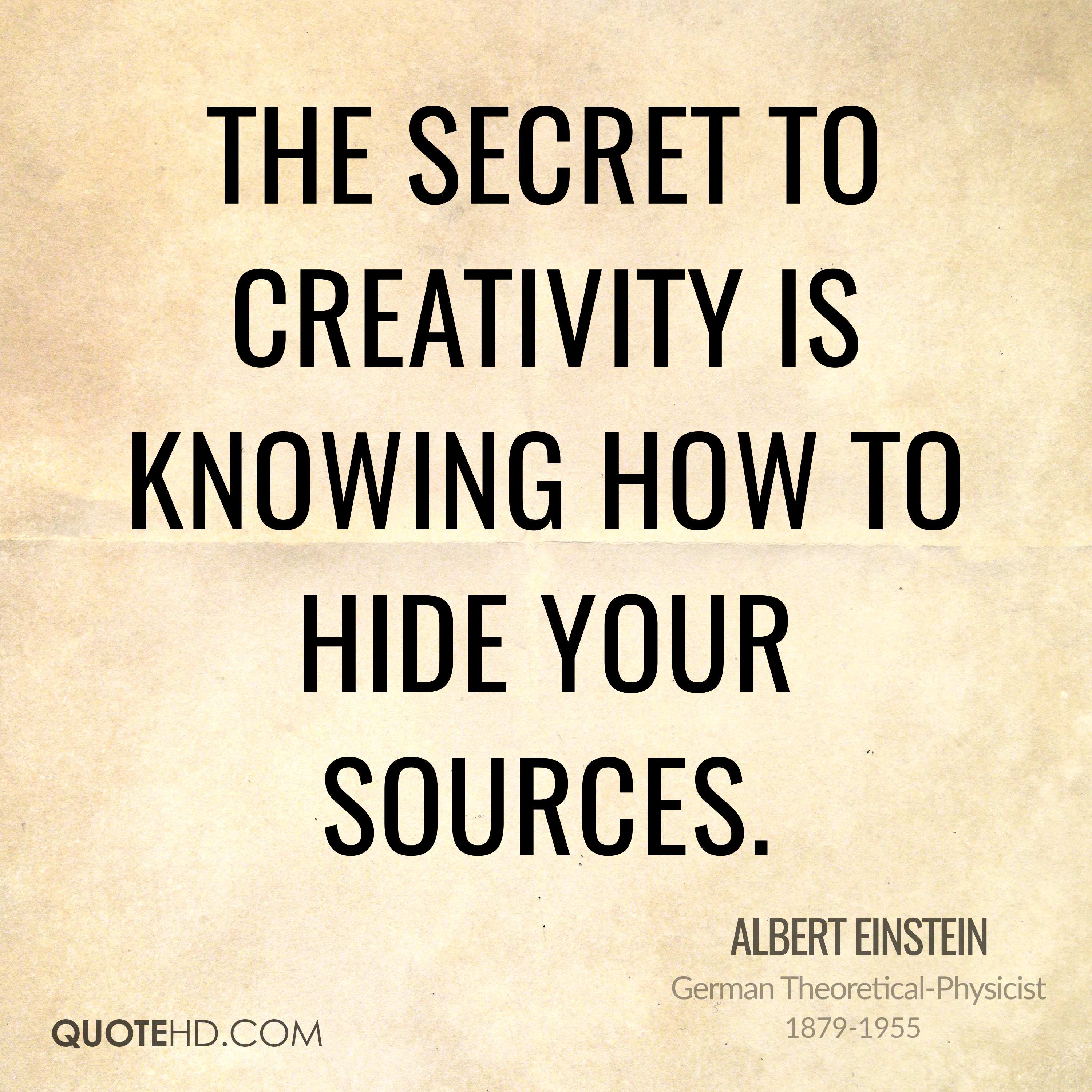 The secret to creativity is knowing how to hide your sources.