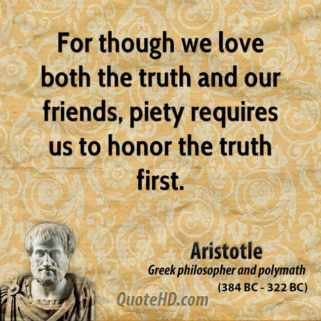 For though we love both the truth and our friends, piety requires us to honor the truth first.