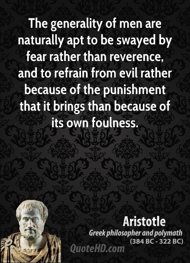 The generality of men are naturally apt to be swayed by fear rather than reverence, and to refrain from evil rather because of the punishment that it brings than because of its own foulness.