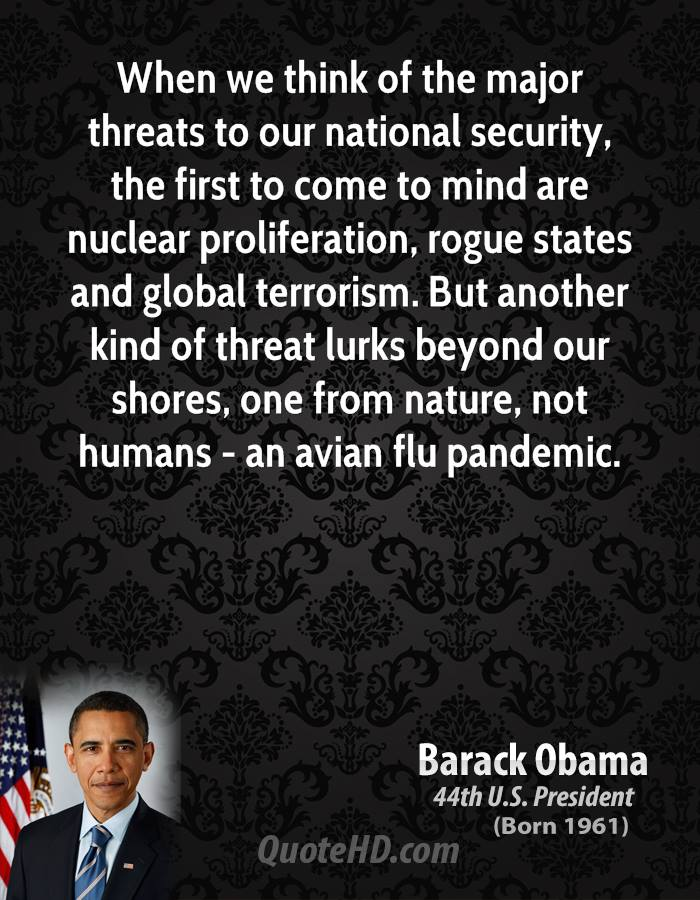 When we think of the major threats to our national security, the first to come to mind are nuclear proliferation, rogue states and global terrorism. But another kind of threat lurks beyond our shores, one from nature, not humans - an avian flu pandemic.