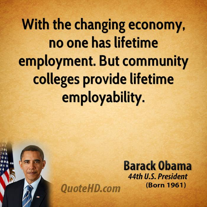 With the changing economy, no one has lifetime employment. But community colleges provide lifetime employability.