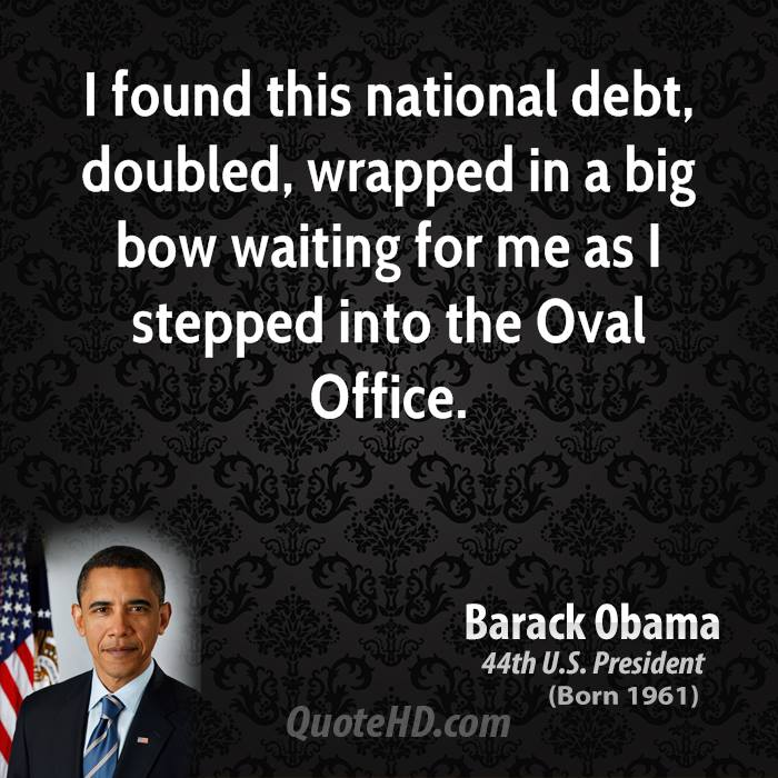 I found this national debt, doubled, wrapped in a big bow waiting for me as I stepped into the Oval Office.