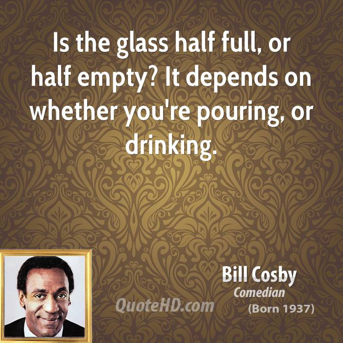 Is the glass half full, or half empty? It depends on whether you're pouring, or drinking.