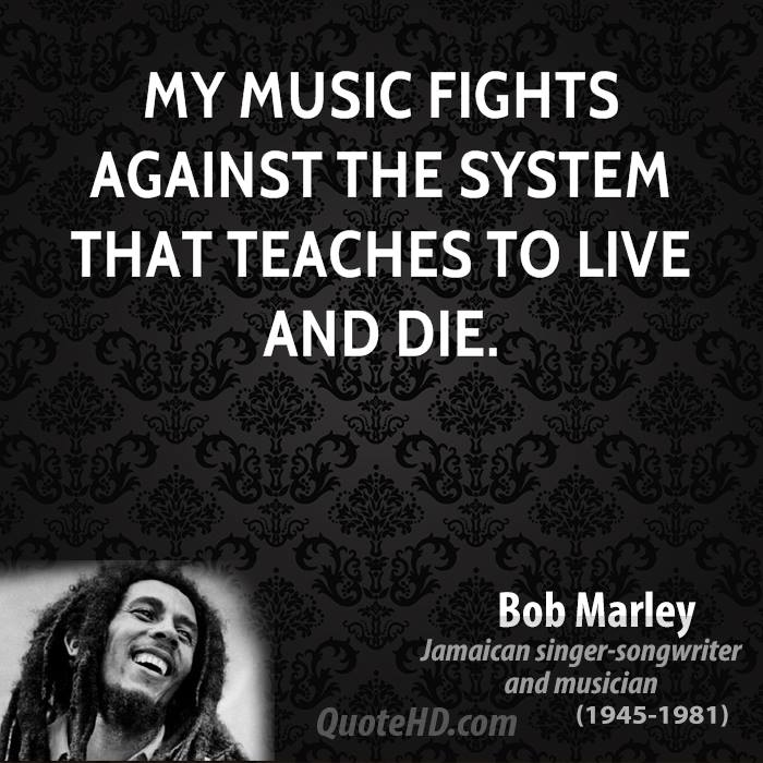 My music fights against the system that teaches to live and die.
