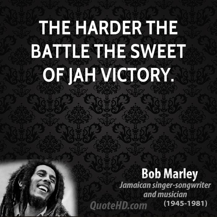The harder the battle the sweet of jah victory.