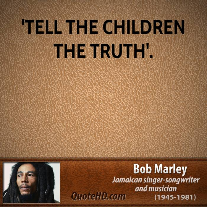 'Tell the children the truth'.
