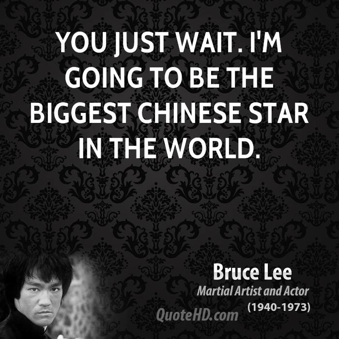 You just wait. I'm going to be the biggest Chinese Star in the world.