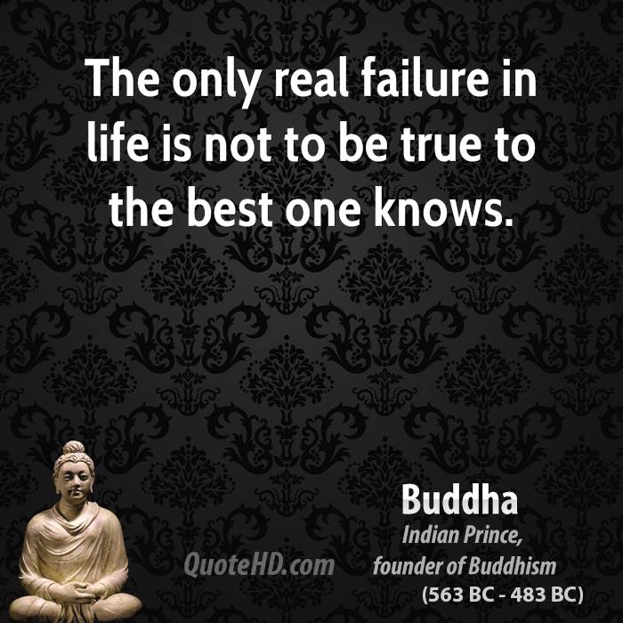 The Only Real Failure In Life Is Not To Be True To The Best One Knows