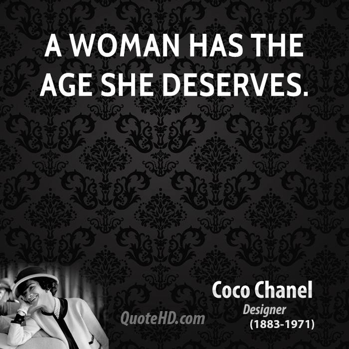 A woman has the age she deserves.