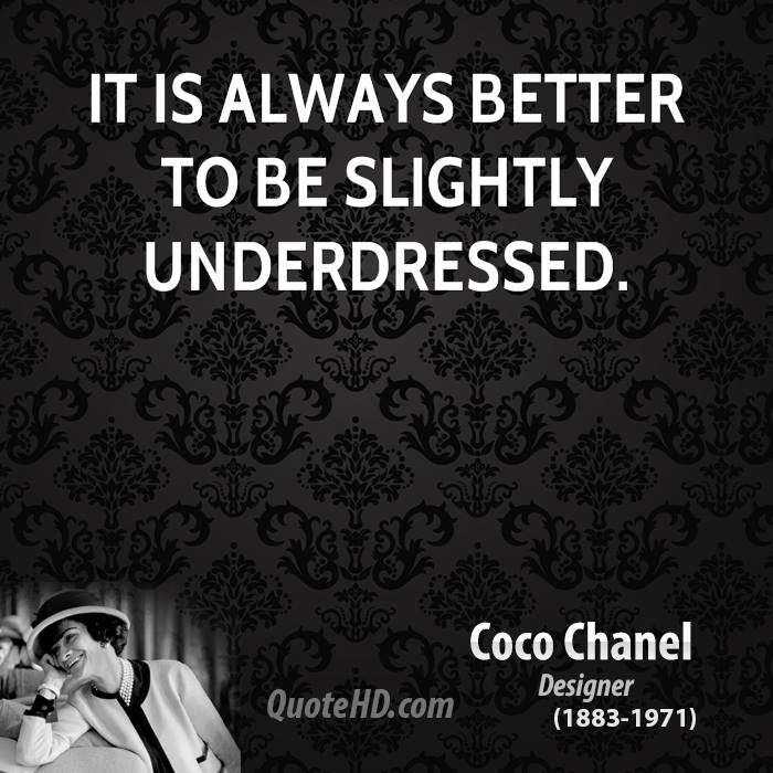It is always better to be slightly underdressed.