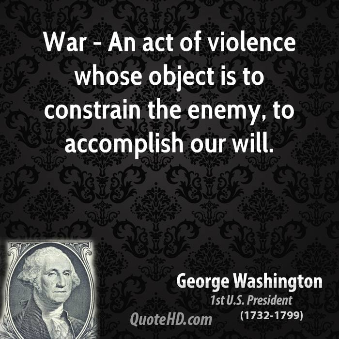 War - An act of violence whose object is to constrain the enemy, to accomplish our will.