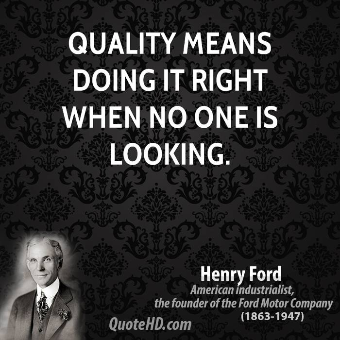 Quality means doing it right when no one is looking.