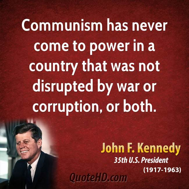 Communism has never come to power in a country that was not disrupted by war or corruption, or both.