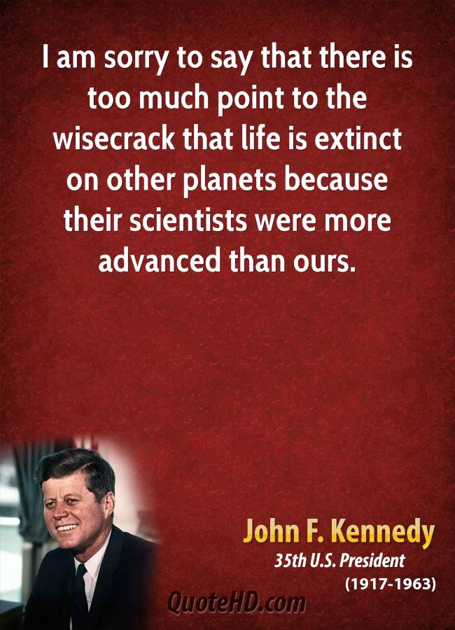 I am sorry to say that there is too much point to the wisecrack that life is extinct on other planets because their scientists were more advanced than ours.