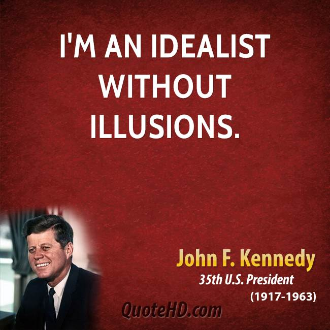 I'm an idealist without illusions.