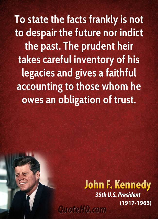 To state the facts frankly is not to despair the future nor indict the past. The prudent heir takes careful inventory of his legacies and gives a faithful accounting to those whom he owes an obligation of trust.