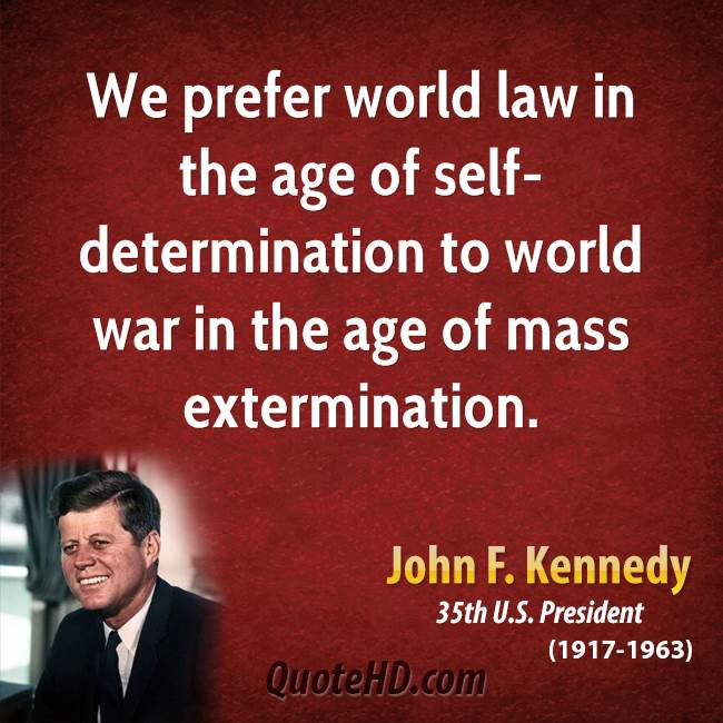 We prefer world law in the age of self-determination to world war in the age of mass extermination.