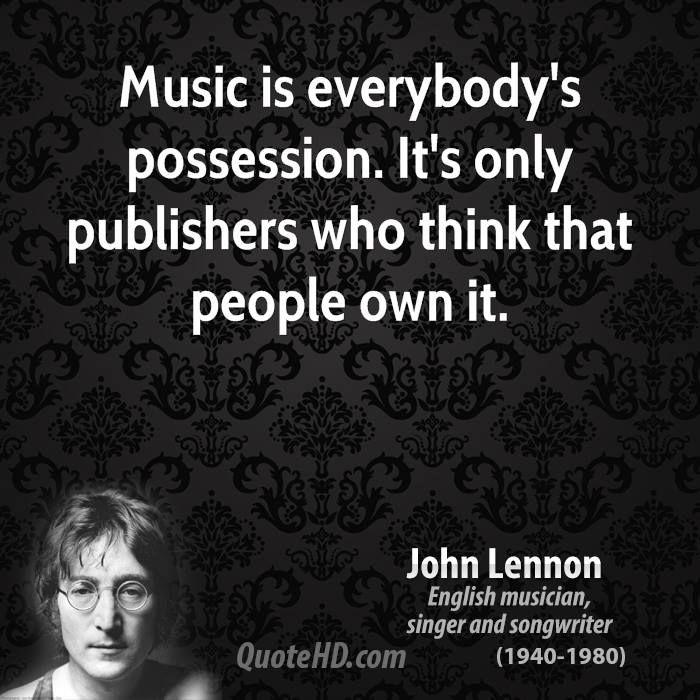 Music is everybody's possession. It's only publishers who think that people own it.