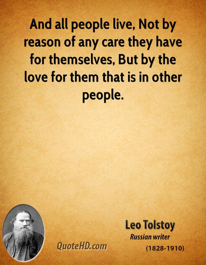 And all people live, Not by reason of any care they have for themselves, But by the love for them that is in other people.