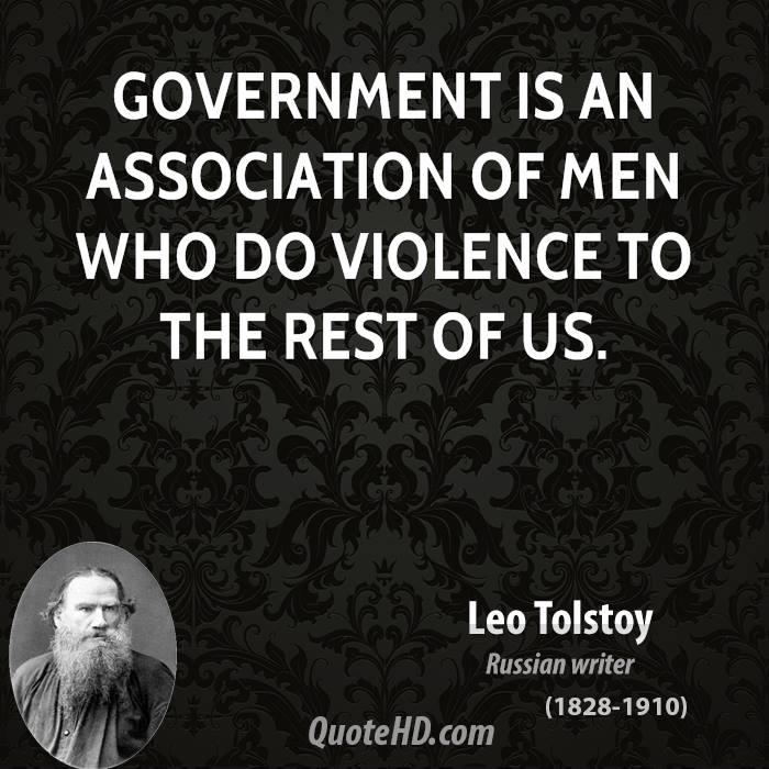 Government is an association of men who do violence to the rest of us.