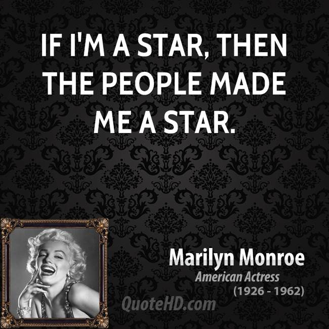 If I'm a star, then the people made me a star.