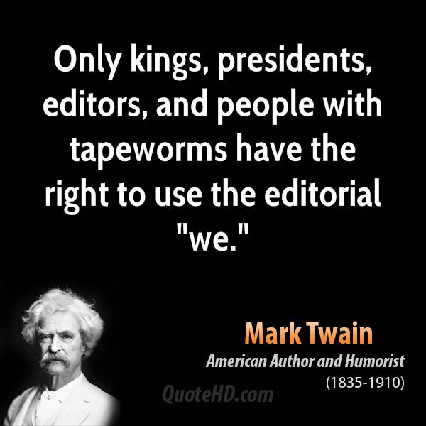 """Only kings, presidents, editors, and people with tapeworms have the right to use the editorial """"we."""""""