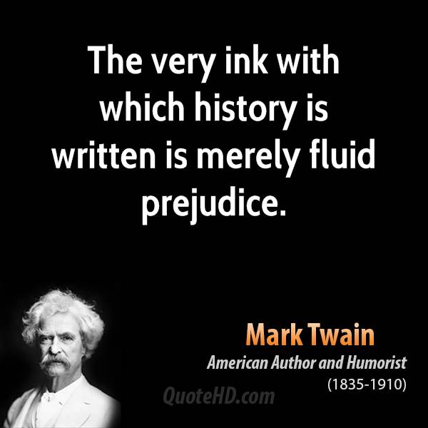 The very ink with which history is written is merely fluid prejudice.