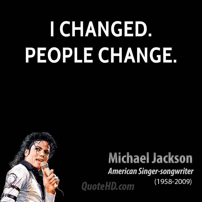 I changed. People change.