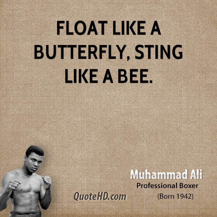 muhammed ali float like a butterfly sting Muhammad ali's famously said float like a butterfly, sting like a bee his hands can't hit what his eyes can't see, before fighting george foreman in 1974 the best of muhammad ali quotes.