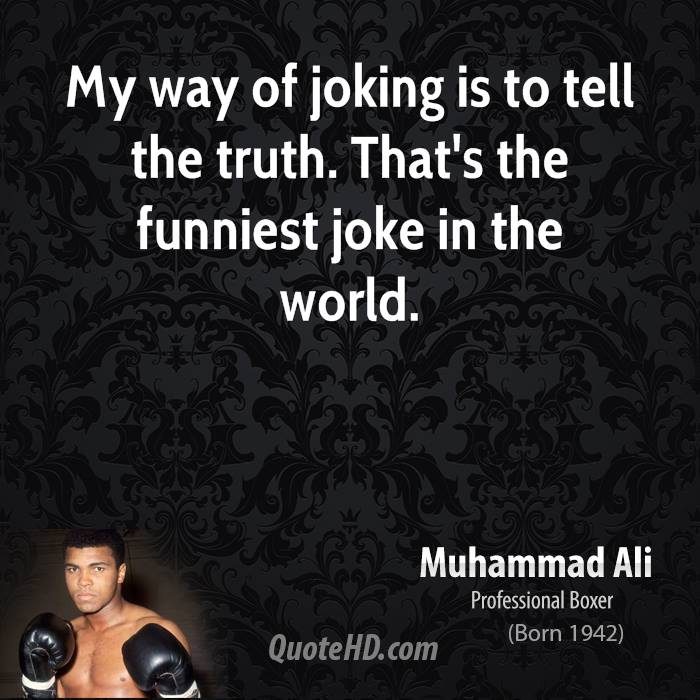 My way of joking is to tell the truth. That's the funniest joke in the world.