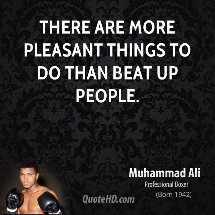 There are more pleasant things to do than beat up people.