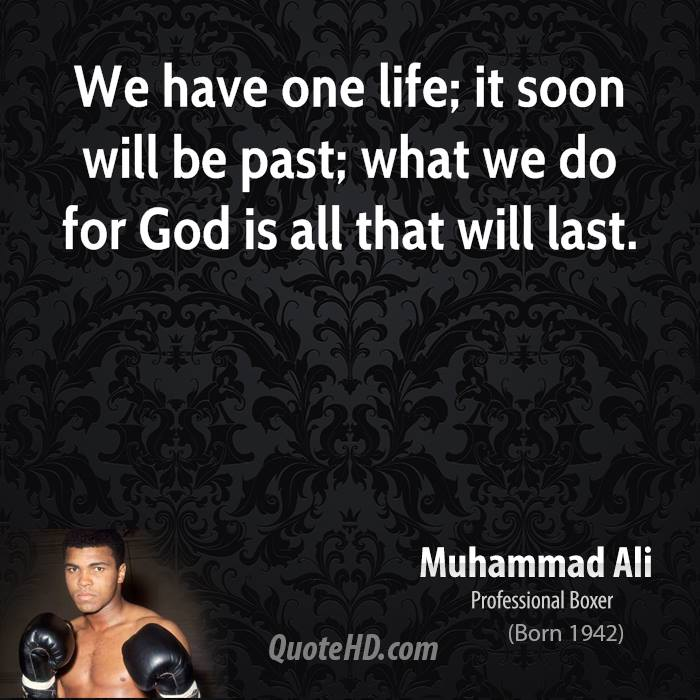 We have one life; it soon will be past; what we do for God is all that will last.