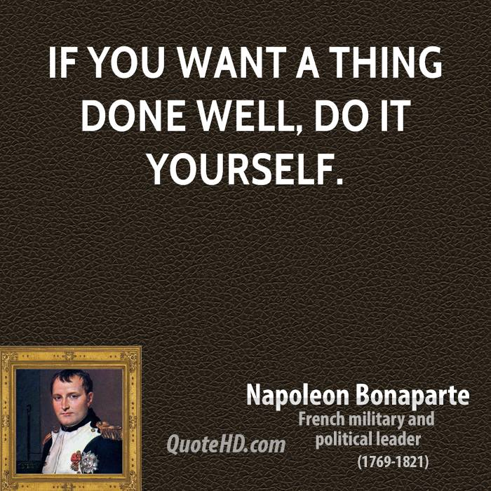 Napoleon bonaparte quotes quotehd if you want a thing done well do it yourself solutioingenieria Images