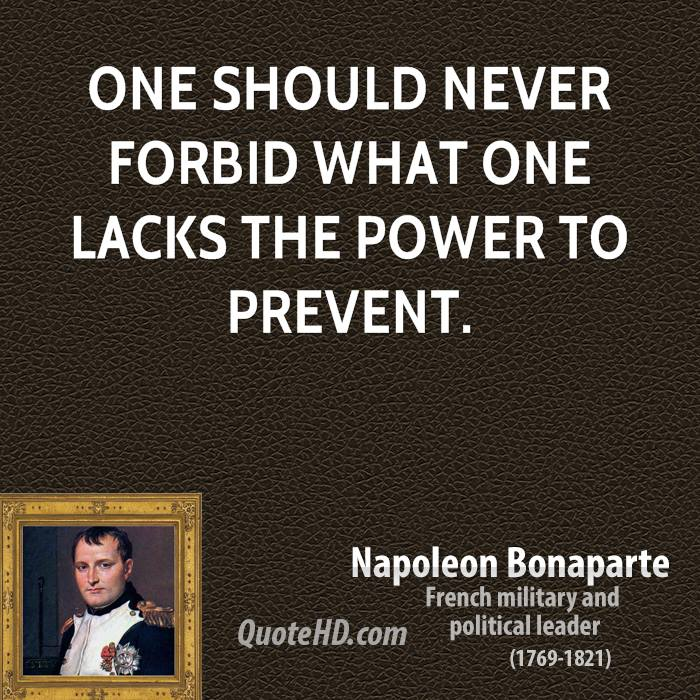 One should never forbid what one lacks the power to prevent.
