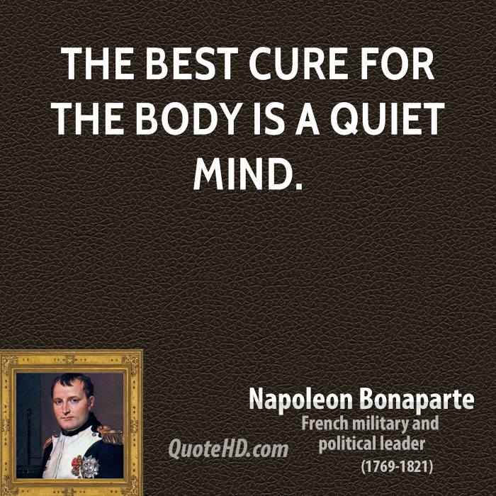 The best cure for the body is a quiet mind.