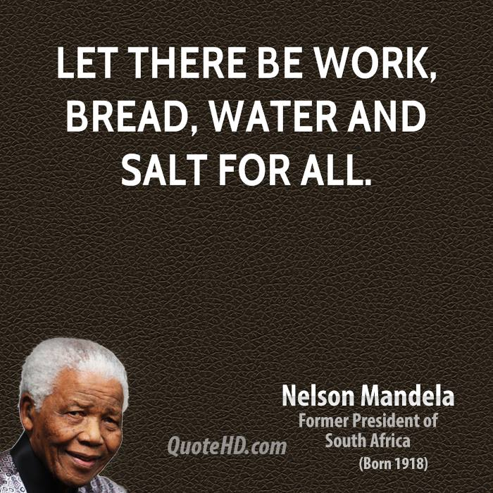 Let there be work, bread, water and salt for all.
