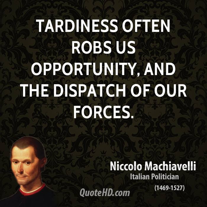 Tardiness often robs us opportunity, and the dispatch of our forces.
