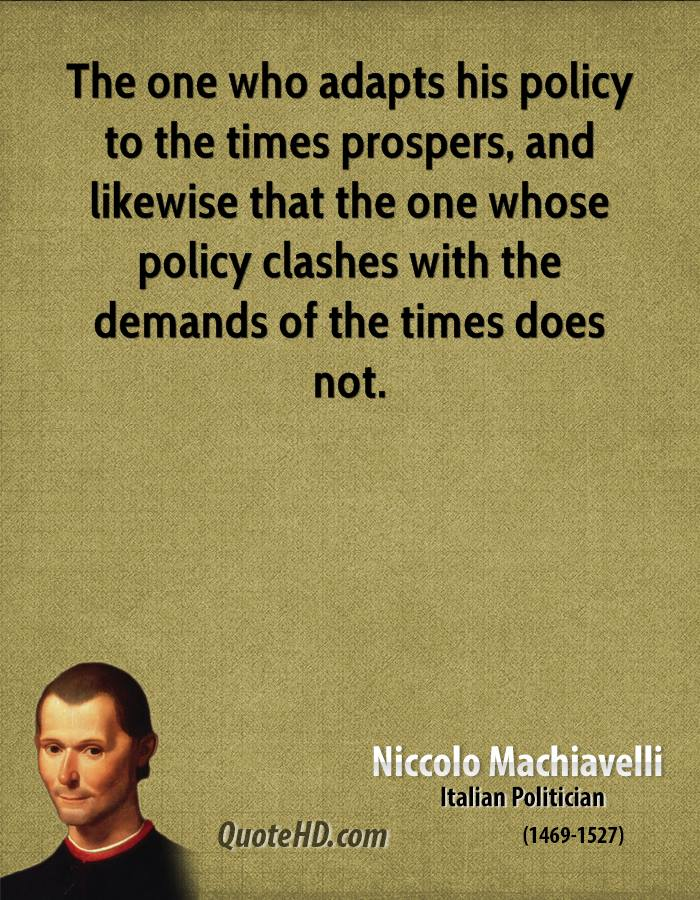 The one who adapts his policy to the times prospers, and likewise that the one whose policy clashes with the demands of the times does not.