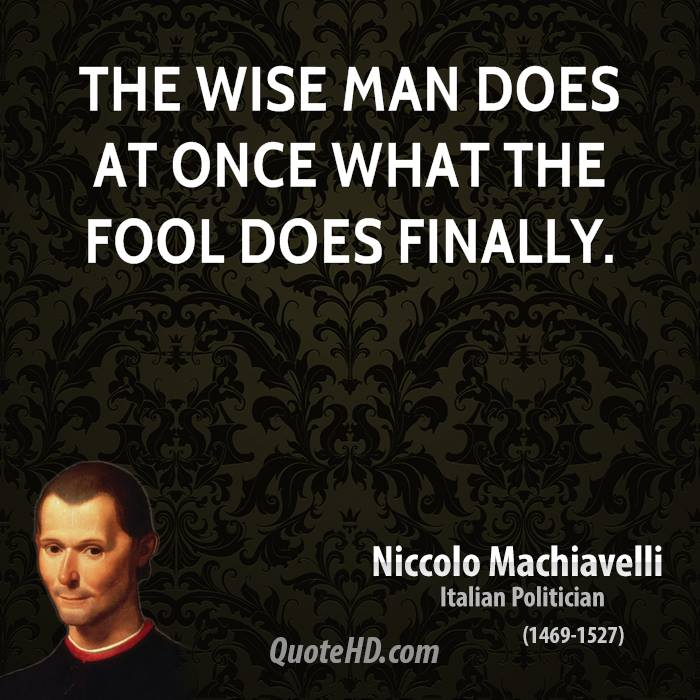 The wise man does at once what the fool does finally.