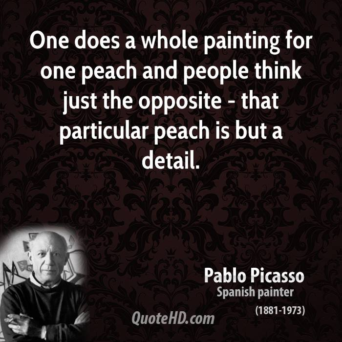 One does a whole painting for one peach and people think just the opposite - that particular peach is but a detail.