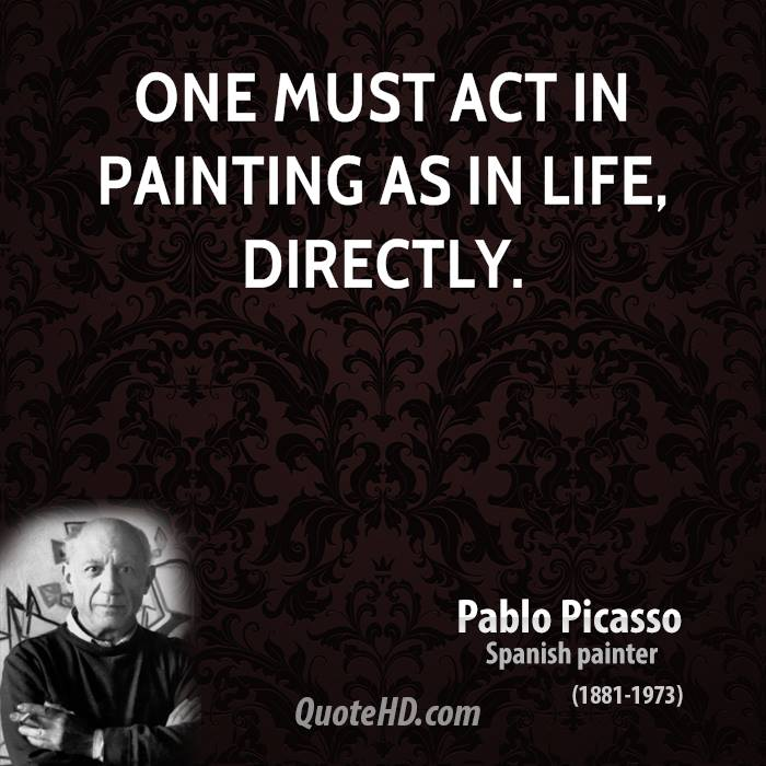 One must act in painting as in life, directly.