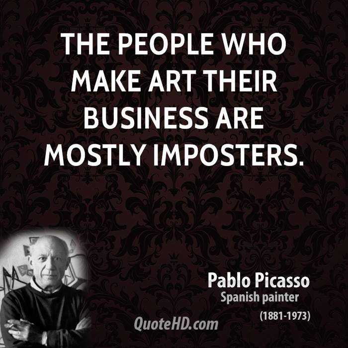 The people who make art their business are mostly imposters.
