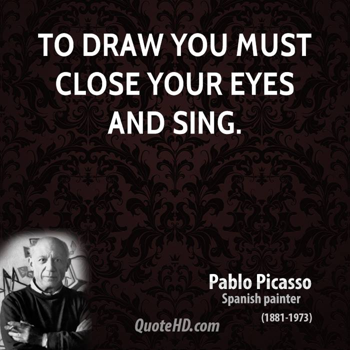 To draw you must close your eyes and sing.